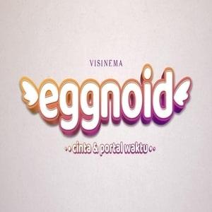 Eggnoid: Ketika Harus Mengasuh Cowok dari Telur